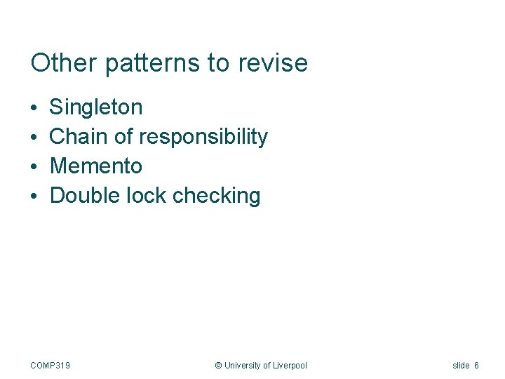 Other patterns to revise • • Singleton Chain of responsibility Memento Double lock checking