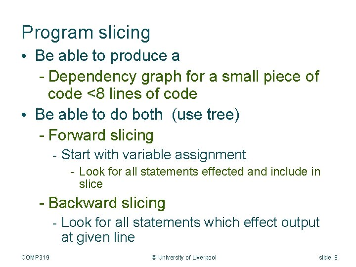 Program slicing • Be able to produce a - Dependency graph for a small