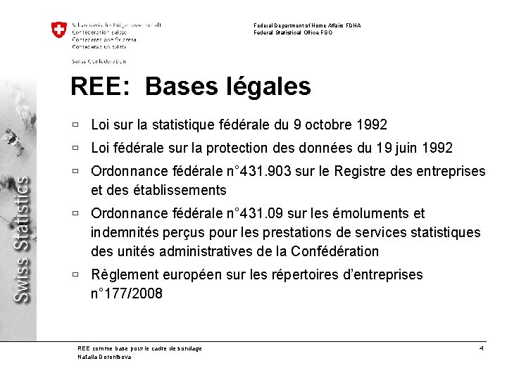 Federal Department of Home Affairs FDHA Federal Statistical Office FSO REE: Bases légales ù