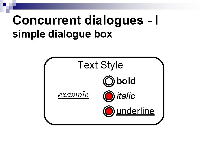 Concurrent dialogues - I simple dialogue box Text Style bold example italic underline