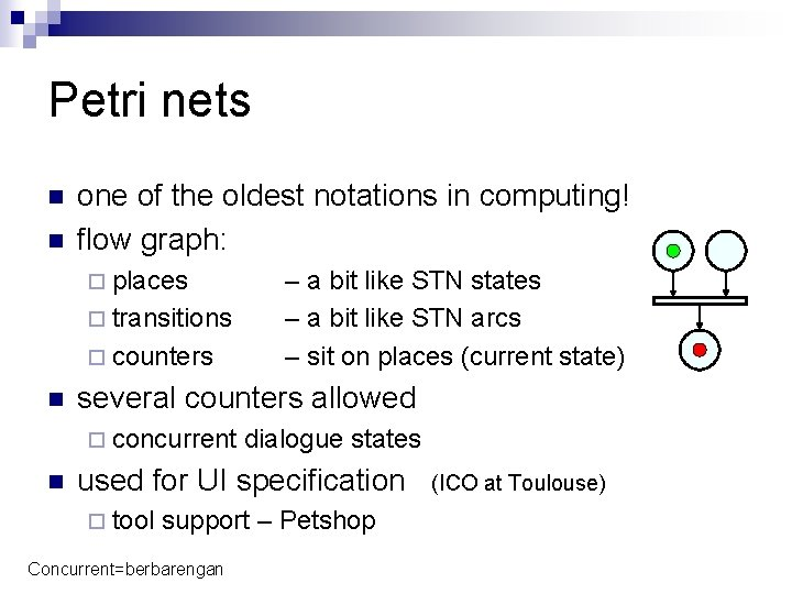 Petri nets n n one of the oldest notations in computing! flow graph: ¨