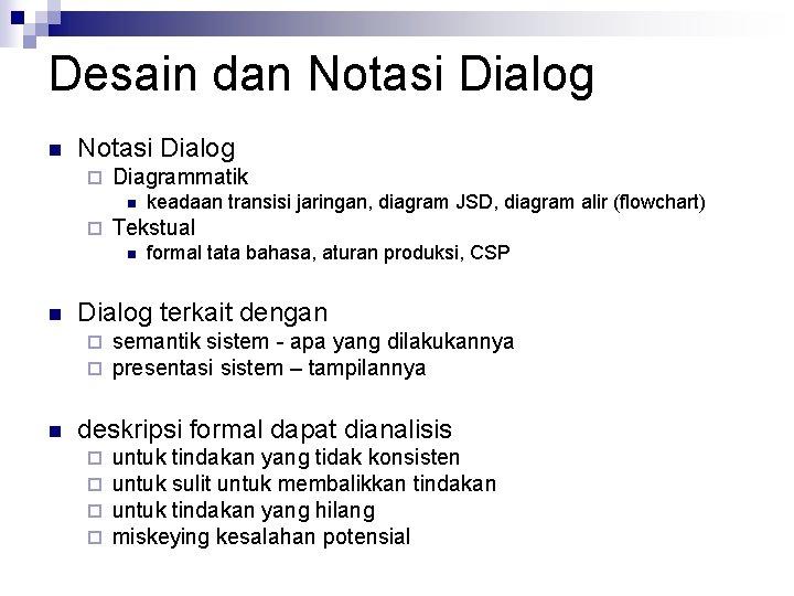 Desain dan Notasi Dialog ¨ Diagrammatik n ¨ Tekstual n n formal tata bahasa,