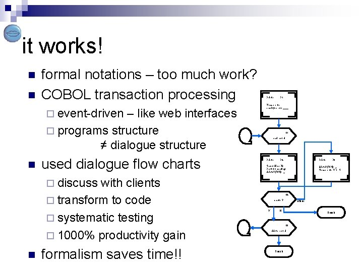 it works! n n formal notations – too much work? COBOL transaction processing ¨
