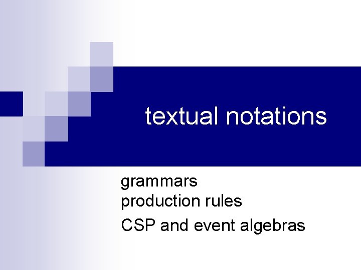 textual notations grammars production rules CSP and event algebras