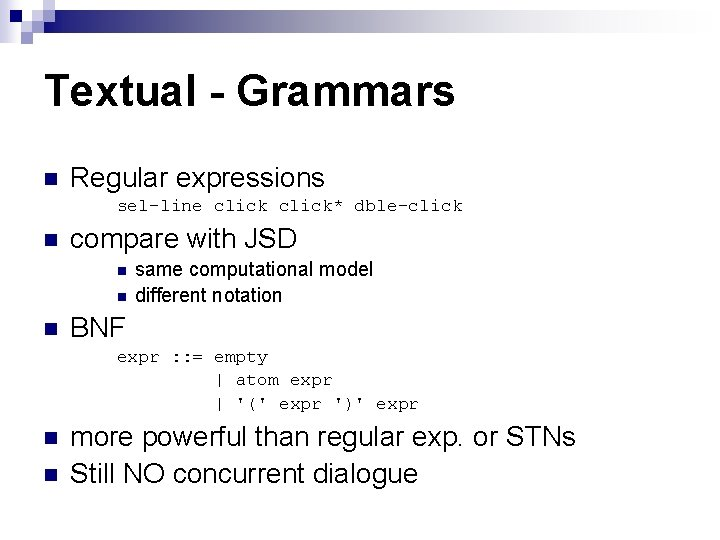 Textual - Grammars n Regular expressions sel-line click* dble-click n compare with JSD n