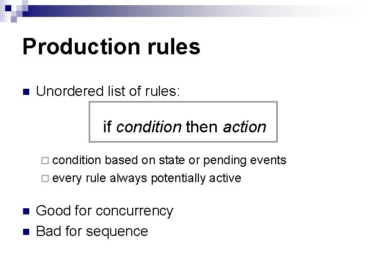 Production rules n Unordered list of rules: if condition then action ¨ condition based