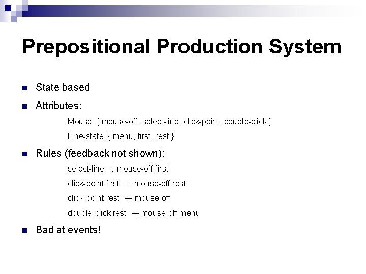 Prepositional Production System n State based n Attributes: Mouse: { mouse-off, select-line, click-point, double-click