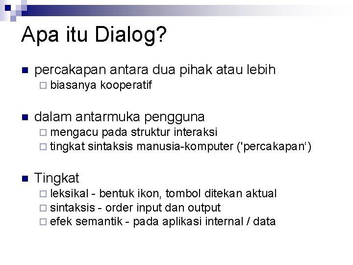 Apa itu Dialog? n percakapan antara dua pihak atau lebih ¨ biasanya n kooperatif