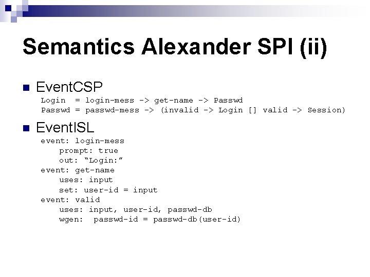 Semantics Alexander SPI (ii) n Event. CSP Login = login-mess -> get-name -> Passwd