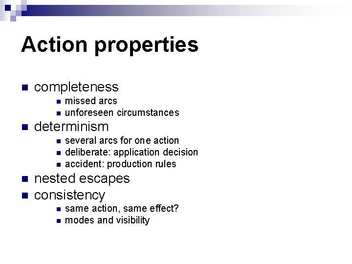 Action properties n completeness n n n determinism n n n missed arcs unforeseen