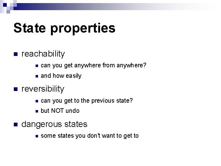 State properties n n n reachability n can you get anywhere from anywhere? n