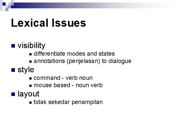 Lexical Issues n visibility differentiate modes and states n annotations (penjelasan) to dialogue n