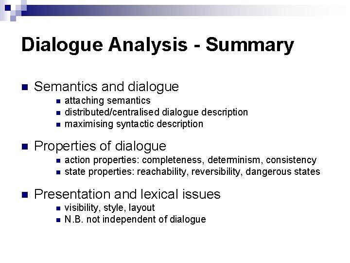 Dialogue Analysis - Summary n Semantics and dialogue n n Properties of dialogue n