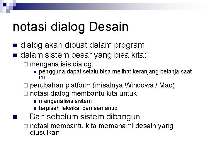 notasi dialog Desain n n dialog akan dibuat dalam program dalam sistem besar yang