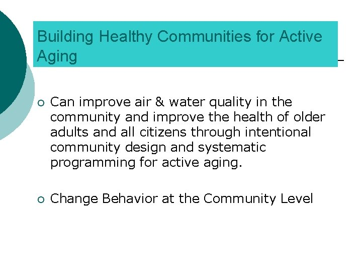 Building Healthy Communities for Active Aging ¡ Can improve air & water quality in