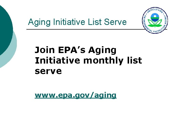Aging Initiative List Serve Join EPA's Aging Initiative monthly list serve www. epa. gov/aging