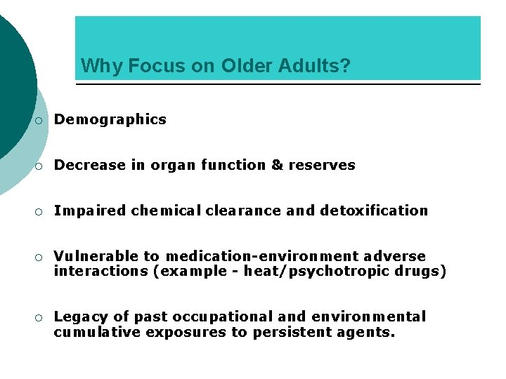 Why Focus on Older Adults? ¡ Demographics ¡ Decrease in organ function & reserves
