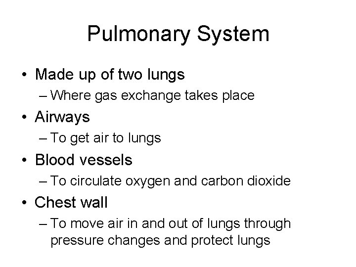 Pulmonary System • Made up of two lungs – Where gas exchange takes place