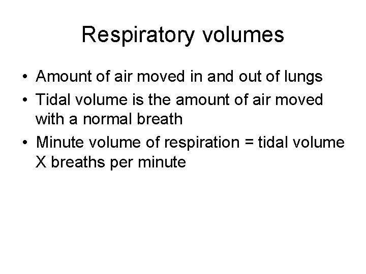 Respiratory volumes • Amount of air moved in and out of lungs • Tidal