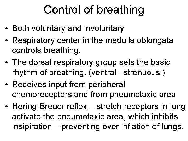 Control of breathing • Both voluntary and involuntary • Respiratory center in the medulla