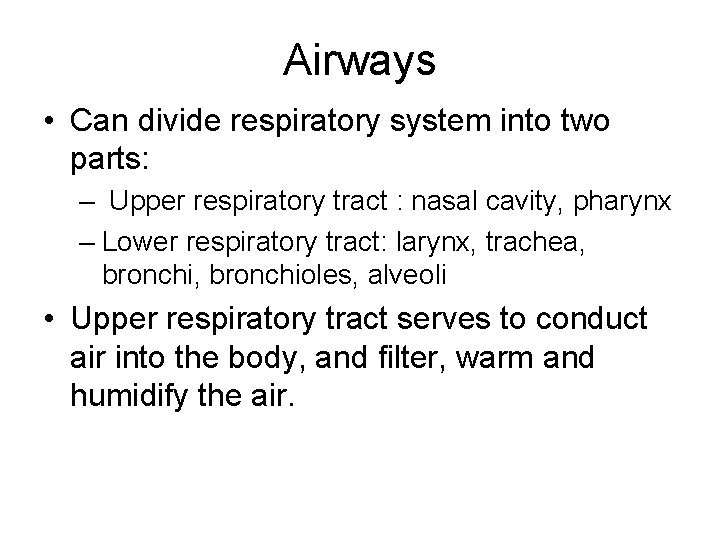 Airways • Can divide respiratory system into two parts: – Upper respiratory tract :