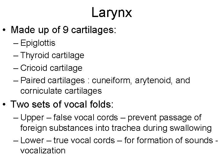Larynx • Made up of 9 cartilages: – Epiglottis – Thyroid cartilage – Cricoid