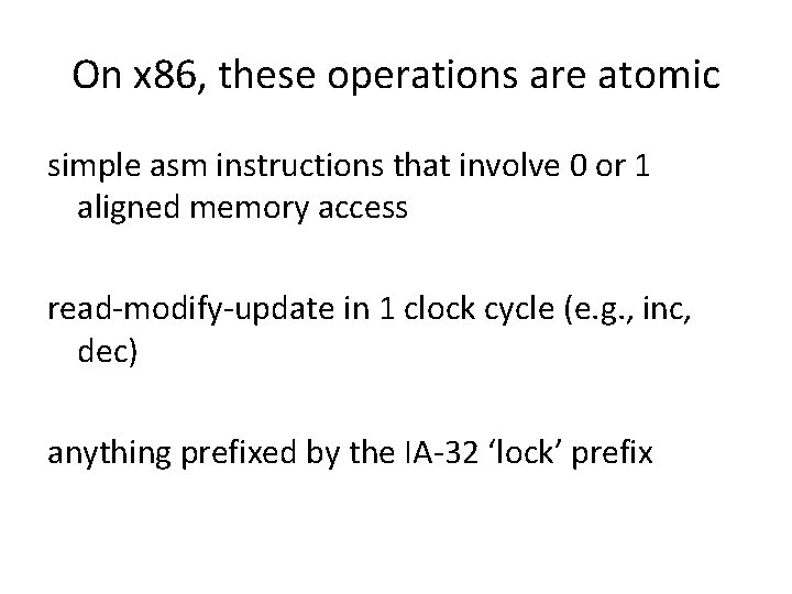 On x 86, these operations are atomic simple asm instructions that involve 0 or