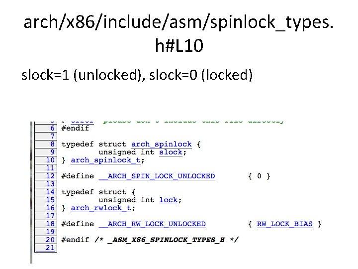 arch/x 86/include/asm/spinlock_types. h#L 10 slock=1 (unlocked), slock=0 (locked)