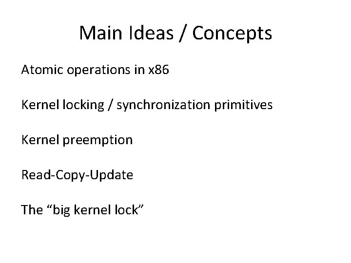 Main Ideas / Concepts Atomic operations in x 86 Kernel locking / synchronization primitives