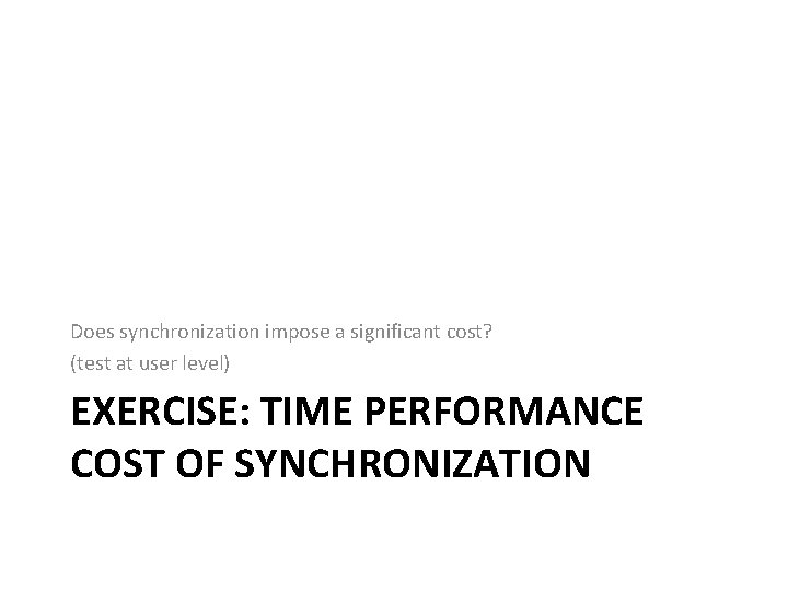 Does synchronization impose a significant cost? (test at user level) EXERCISE: TIME PERFORMANCE COST