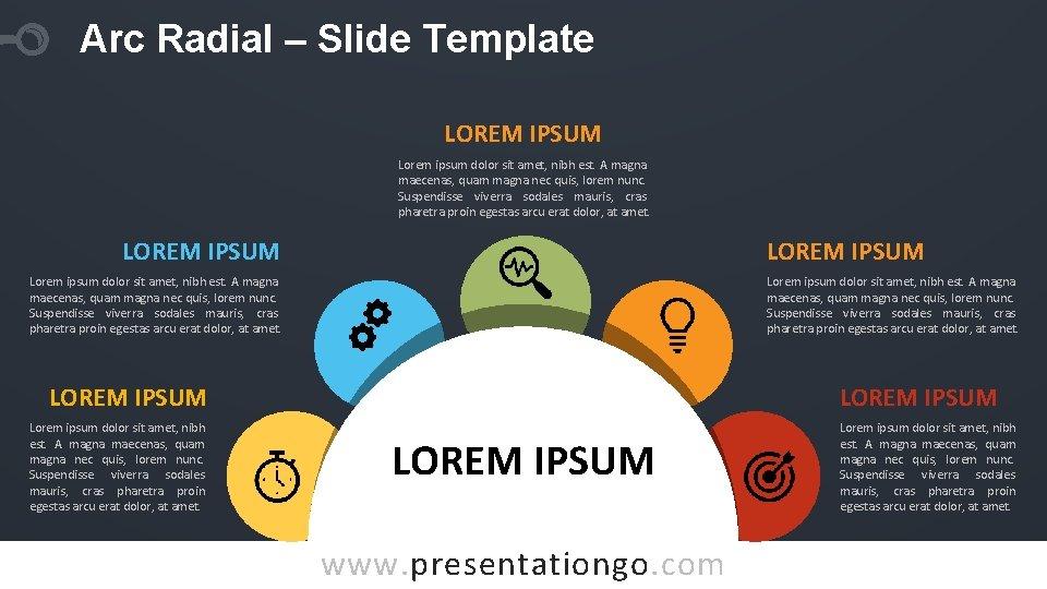 Arc Radial – Slide Template LOREM IPSUM Lorem ipsum dolor sit amet, nibh est.