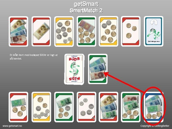 get. Smart. Match 2 Et blått kort med beløpet 500 kr er lagt ut