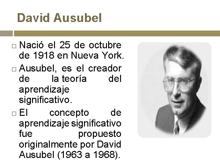 David Ausubel Nació el 25 de octubre de 1918 en Nueva York. Ausubel, es