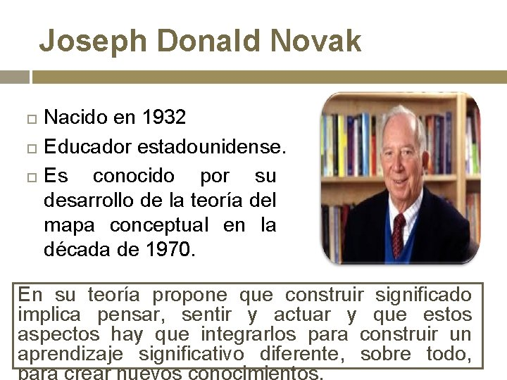 Joseph Donald Novak Nacido en 1932 Educador estadounidense. Es conocido por su desarrollo de
