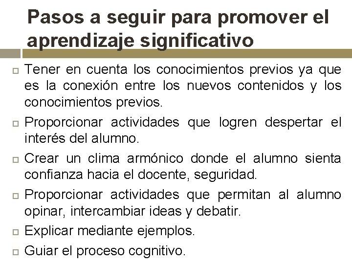 Pasos a seguir para promover el aprendizaje significativo Tener en cuenta los conocimientos previos