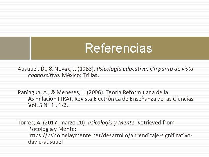 Referencias Ausubel, D. , & Novak, J. (1983). Psicología educativa: Un punto de vista