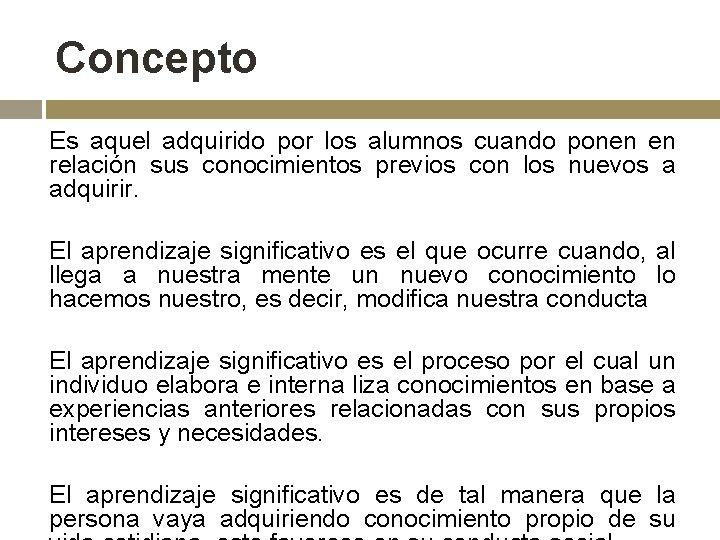 Concepto Es aquel adquirido por los alumnos cuando ponen en relación sus conocimientos previos