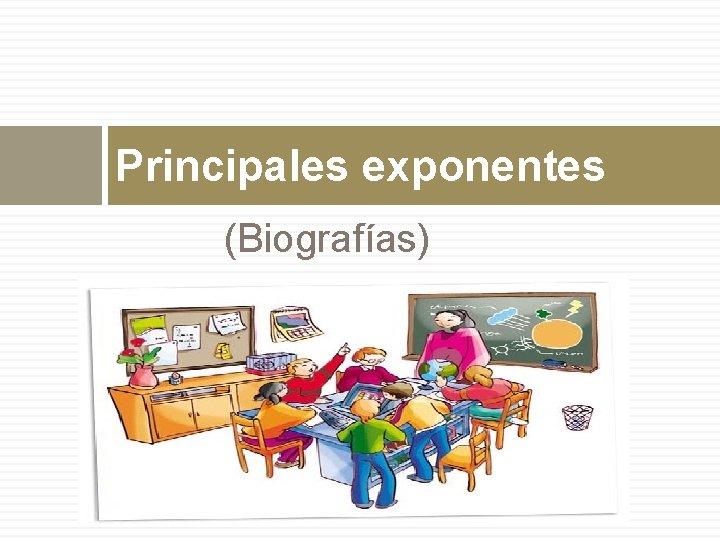 Principales exponentes (Biografías)