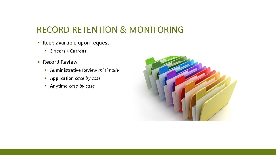 RECORD RETENTION & MONITORING ▪ Keep available upon request ▪ 3 Years + Current