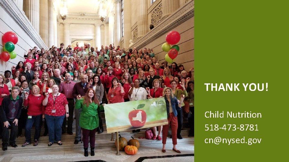THANK YOU! Child Nutrition 518 -473 -8781 cn@nysed. gov