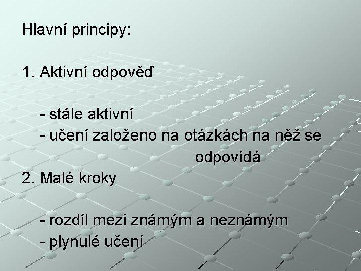 Hlavní principy: 1. Aktivní odpověď - stále aktivní - učení založeno na otázkách na