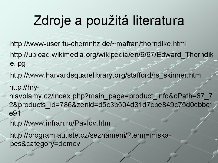 Zdroje a použitá literatura http: //www-user. tu-chemnitz. de/~mafran/thorndike. html http: //upload. wikimedia. org/wikipedia/en/6/67/Edward_Thorndik e.