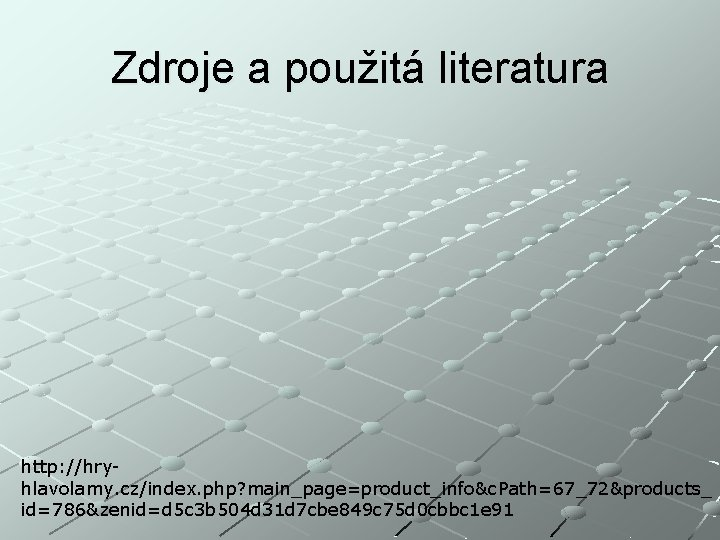 Zdroje a použitá literatura http: //hryhlavolamy. cz/index. php? main_page=product_info&c. Path=67_72&products_ id=786&zenid=d 5 c 3