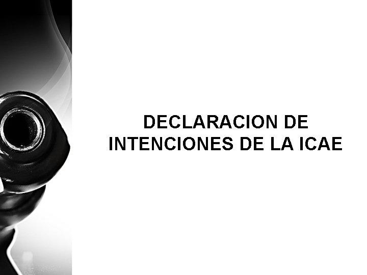 DECLARACION DE INTENCIONES DE LA ICAE