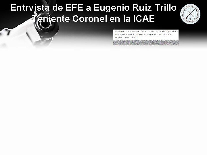 Entrvista de EFE a Eugenio Ruiz Trillo Teniente Coronel en la ICAE