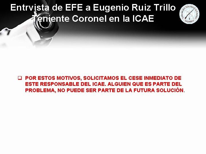 Entrvista de EFE a Eugenio Ruiz Trillo Teniente Coronel en la ICAE q POR