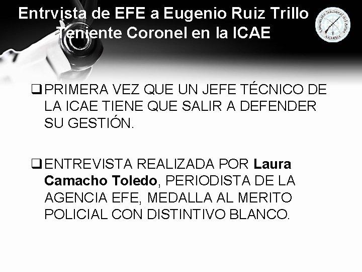 Entrvista de EFE a Eugenio Ruiz Trillo Teniente Coronel en la ICAE q PRIMERA