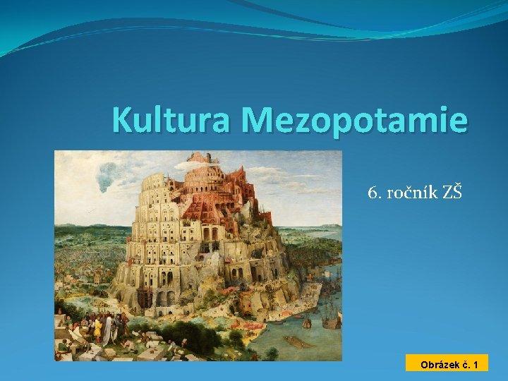 Kultura Mezopotamie 6. ročník ZŠ Obrázek č. 1