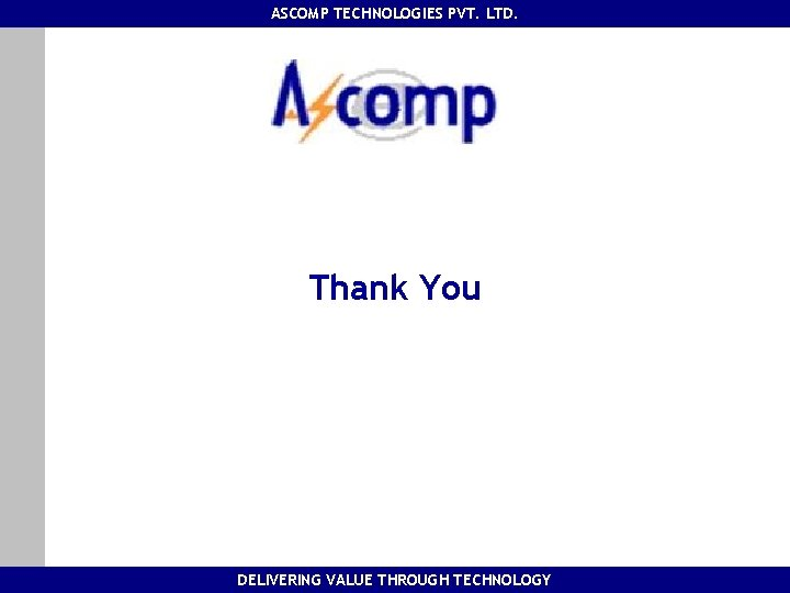 ASCOMP TECHNOLOGIES PVT. LTD. Thank You DELIVERING VALUE THROUGH TECHNOLOGY