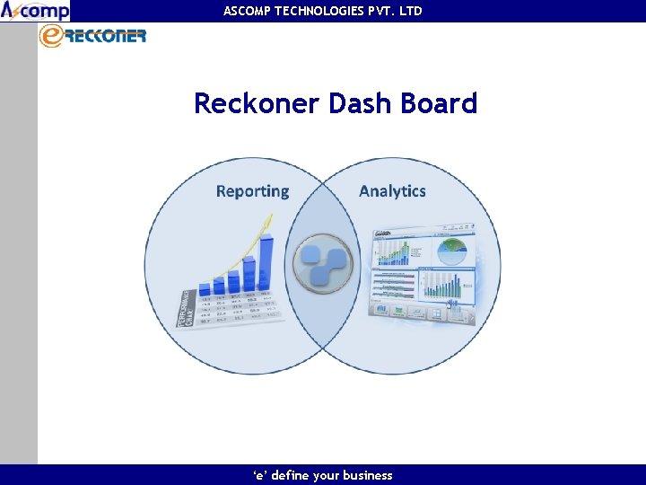 ASCOMP TECHNOLOGIES PVT. LTD Reckoner Dash Board 'e' define your business